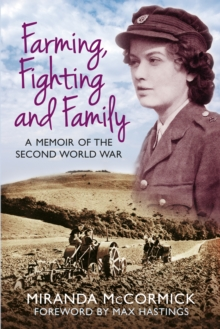 Farming, Fighting and Family : A Memoir of the Second World War, Paperback / softback Book