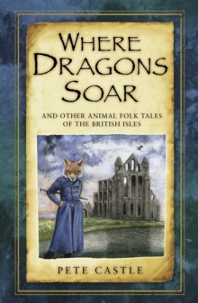 Where Dragons Soar: And Other Animal Folk Tales of the British Isles, Paperback / softback Book
