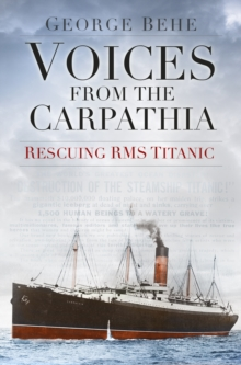 Voices from the Carpathia: Rescuing RMS Titanic, Paperback / softback Book