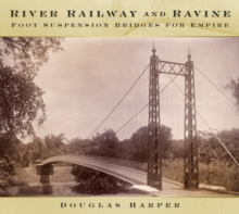 River, Railway and Ravine : Foot Suspension Bridges for Empire, Hardback Book