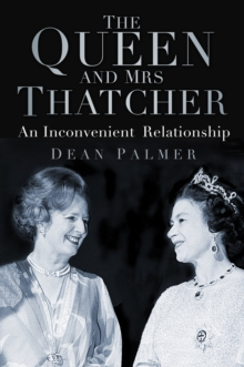 The Queen and Mrs Thatcher : An Inconvenient Relationship, Hardback Book