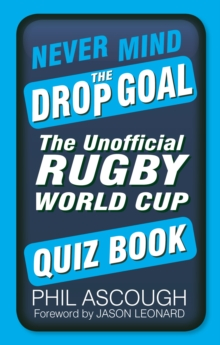 Never Mind the Drop Goal : The Unofficial Rugby World Cup Quiz Book, Paperback / softback Book