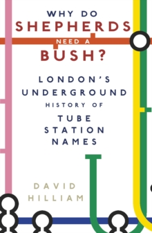 Why Do Shepherds Need a Bush? : London's Underground History of Tube Station Names, Paperback / softback Book