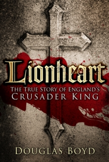Lionheart : The True Story of England's Crusader King, Paperback Book