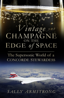Vintage Champagne on the Edge of Space : The Supersonic World of a Concorde Stewardess, Paperback / softback Book