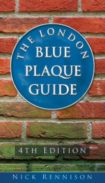 The London Blue Plaque Guide: 4th Edition, Paperback / softback Book