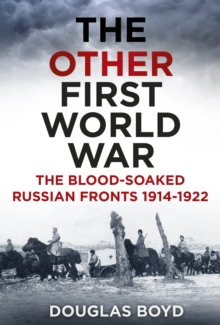 The Other First World War : The Blood-Soaked Russian Fronts 1914-1922, Paperback Book