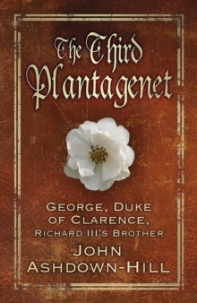 The Third Plantagenet : George, Duke of Clarence, Richard III's Brother, Paperback Book