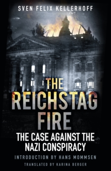 The Reichstag Fire : The Case Against the Nazi Conspiracy, Hardback Book
