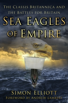 Sea Eagles of Empire : The Classis Britannica and the Battles for Britain, Hardback Book