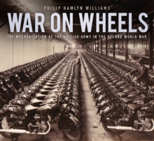 War on Wheels : The Mechanisation of the British Army in the Second World War, Paperback Book