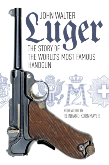 Luger : The Story of the World's Most Famous Handgun, Paperback Book