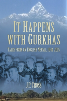 It Happens With Gurkhas : Tales from an English Nepali, 1944-2015, Hardback Book