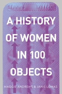 A History of Women in 100 Objects, Paperback / softback Book