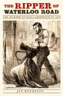 The Ripper of Waterloo Road : The Murder of Eliza Grimwood in 1838, Hardback Book