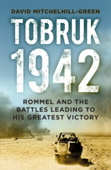 Tobruk 1942 : Rommel and the Defeat of the Allies, Hardback Book