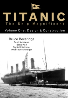 Titanic the Ship Magnificent - Volume One : Design & Construction, Hardback Book