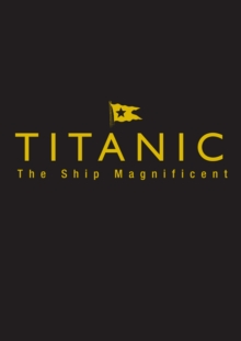 Titanic the Ship Magnificent - Slipcase : Volumes One and Two, Hardback Book