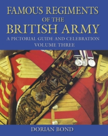 Famous Regiments of the British Army Volume Three : A Pictorial Guide and Celebration, Hardback Book