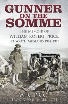 Gunner on the Somme : The Memoir of William Robert Price, 1st South Midland 1914-1917, Hardback Book
