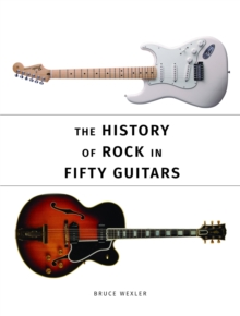 The History of Rock in Fifty Guitars, Paperback / softback Book