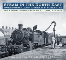 Steam in the North East - Northumberland, Durham & Yorkshire : The Railway Photographs of R.J. (Ron) Buckley, Paperback / softback Book
