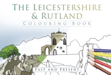 The Leicestershire & Rutland Colouring Book: Past and Present, Paperback / softback Book