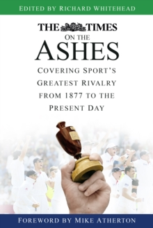 The Times on the Ashes : Covering Sport's Greatest Rivalry from 1877 to the Present Day, Paperback Book