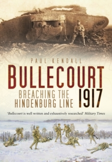Bullecourt 1917 : Breaching the Hindenburg Line, Paperback / softback Book