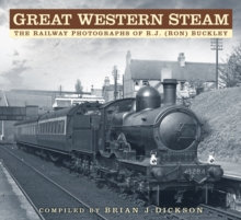 Great Western Steam : The Railway Photographs of R.J. (Ron) Buckley, Paperback / softback Book
