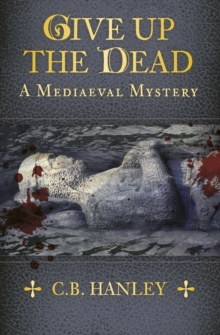 Give Up the Dead : A Mediaeval Mystery (Book 5), Paperback / softback Book