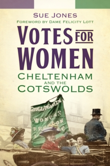 Votes for Women : Cheltenham and the Cotswolds, Paperback / softback Book
