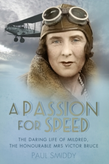 A Passion for Speed : The Daring Life of Mildred, The Honourable Mrs Victor Bruce, Paperback / softback Book