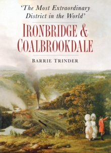 The Most Extraordinary District in the World: Ironbridge & Coalbrookdale, Paperback / softback Book