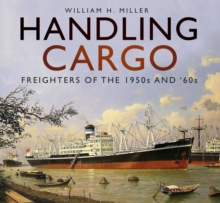 Handling Cargo : Freighters of the 1950s and '60s, Paperback / softback Book