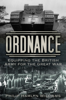 Ordnance : Equipping the British Army for the Great War, Paperback / softback Book