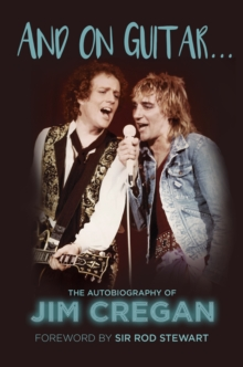 And on Guitar... : The Autobiography of Jim Cregan, Hardback Book