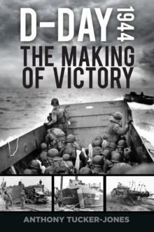 D-Day 1944 : The Making of Victory, Hardback Book