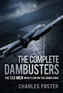 The Complete Dambusters : The 133 Men Who Flew on the Dams Raid, Paperback Book