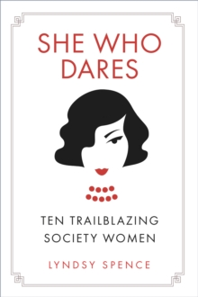 She Who Dares : Ten Trailblazing Society Women, Paperback / softback Book