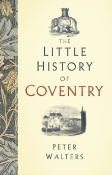 The Little History of Coventry, Hardback Book