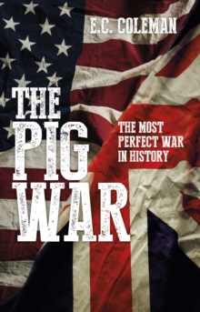 The Pig War : The Most Perfect War in History, Paperback / softback Book