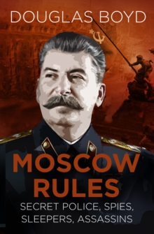Moscow Rules : Secret Police, Spies, Sleepers, Assassins, Paperback / softback Book