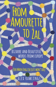 From Amourette to Zal: Bizarre and Beautiful Words from Europe, EPUB eBook