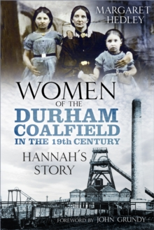 Women of the Durham Coalfield in the 19th Century : Hannah's Story, Paperback / softback Book