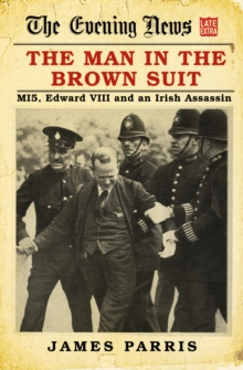 The Man in the Brown Suit : MI5, Edward VIII and an Irish Assassin, Hardback Book