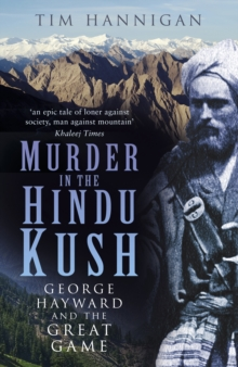 Murder in the Hindu Kush : George Hayward and the Great Game, Paperback / softback Book