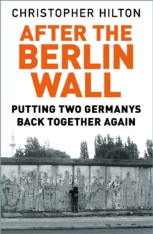 After The Berlin Wall : Putting Two Germanys Back Together Again, Paperback / softback Book
