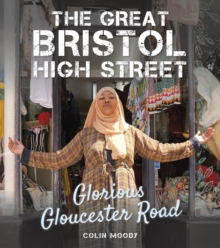 The Great Bristol High Street : Glorious Gloucester Road, Hardback Book