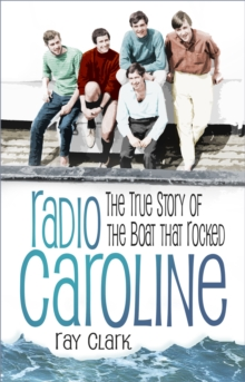 Radio Caroline : The True Story of the Boat that Rocked, Paperback / softback Book